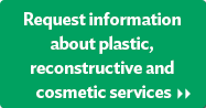 Request information about plastic & reconstructive surgery