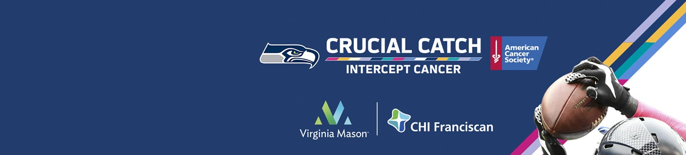 When it comes to cancer, offense is the best defense. Virginia Mason and the Seattle Seahawks are making a Crucial Catch to intercept cancer.