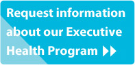 Request information about our Executive Health Program >>